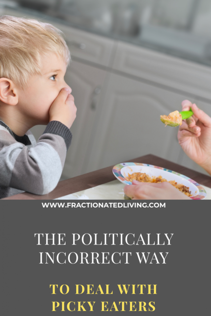 Child sitting at table refusing to eat food with text overlay then politically incorrect way to deal with picky eaters '